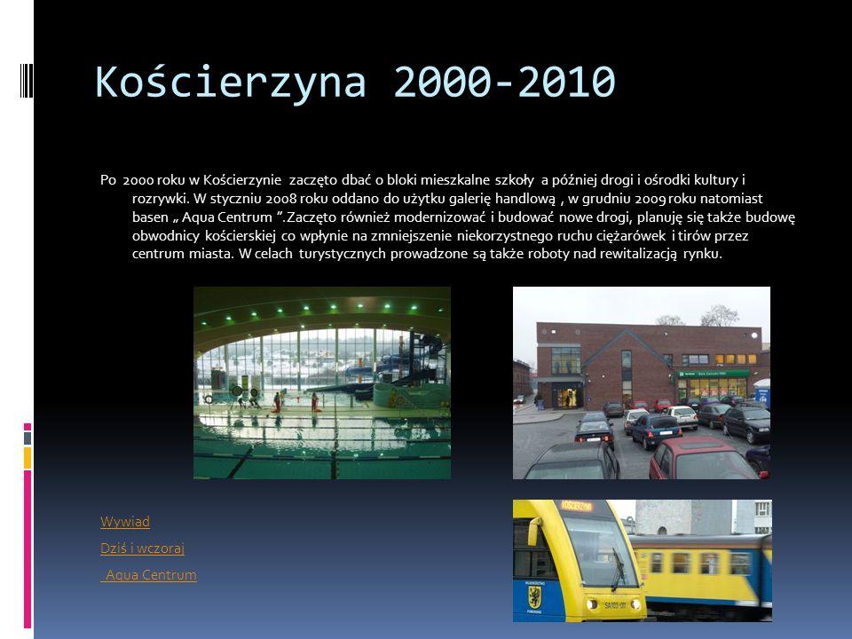 Kościerzyna 2000-2010 Po 2000 roku w Kościerzynie zaczęto dbać o bloki mieszkalne szkoły a później drogi i ośrodki kultury i rozrywki. W styczniu 2008