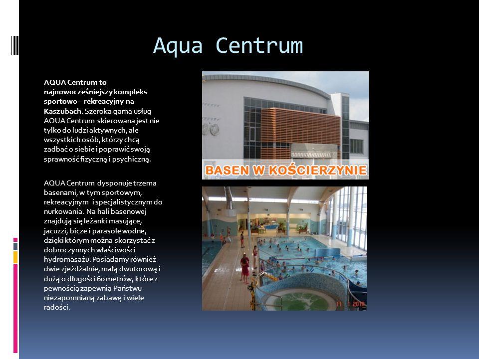 AQUA Centrum to najnowocześniejszy kompleks sportowo – rekreacyjny na Kaszubach. Szeroka gama usług AQUA Centrum skierowana jest nie tylko do ludzi ak