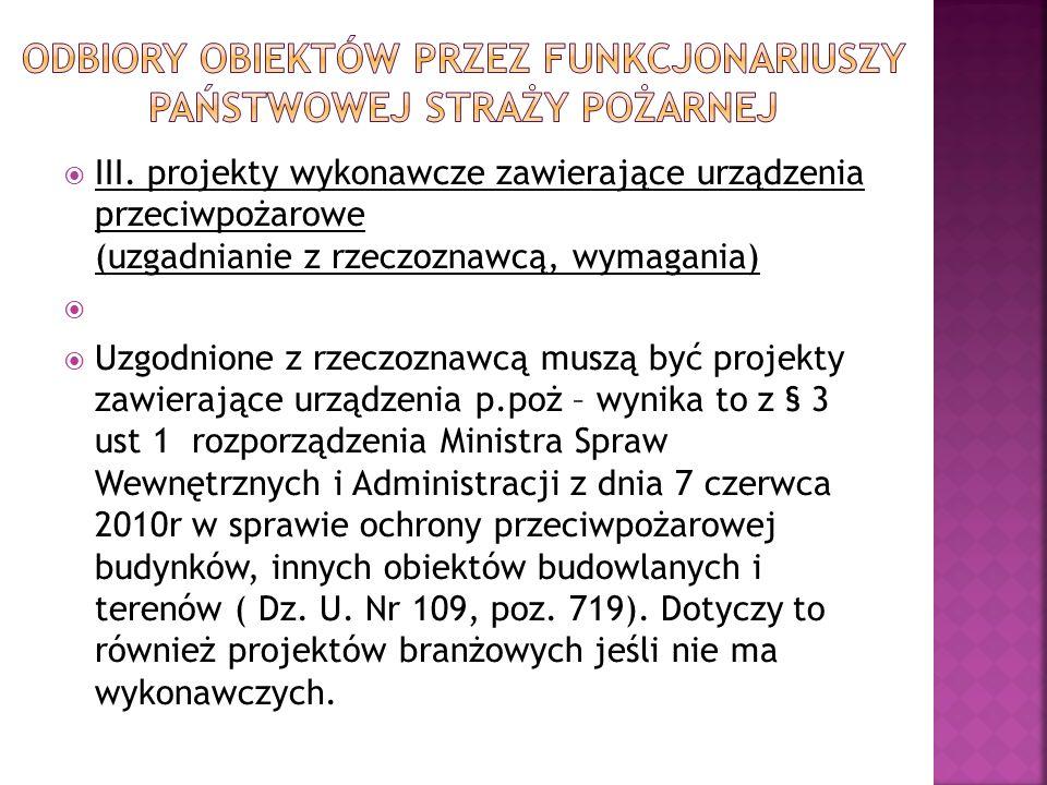 III. projekty wykonawcze zawierające urządzenia przeciwpożarowe (uzgadnianie z rzeczoznawcą, wymagania) Uzgodnione z rzeczoznawcą muszą być projekty z