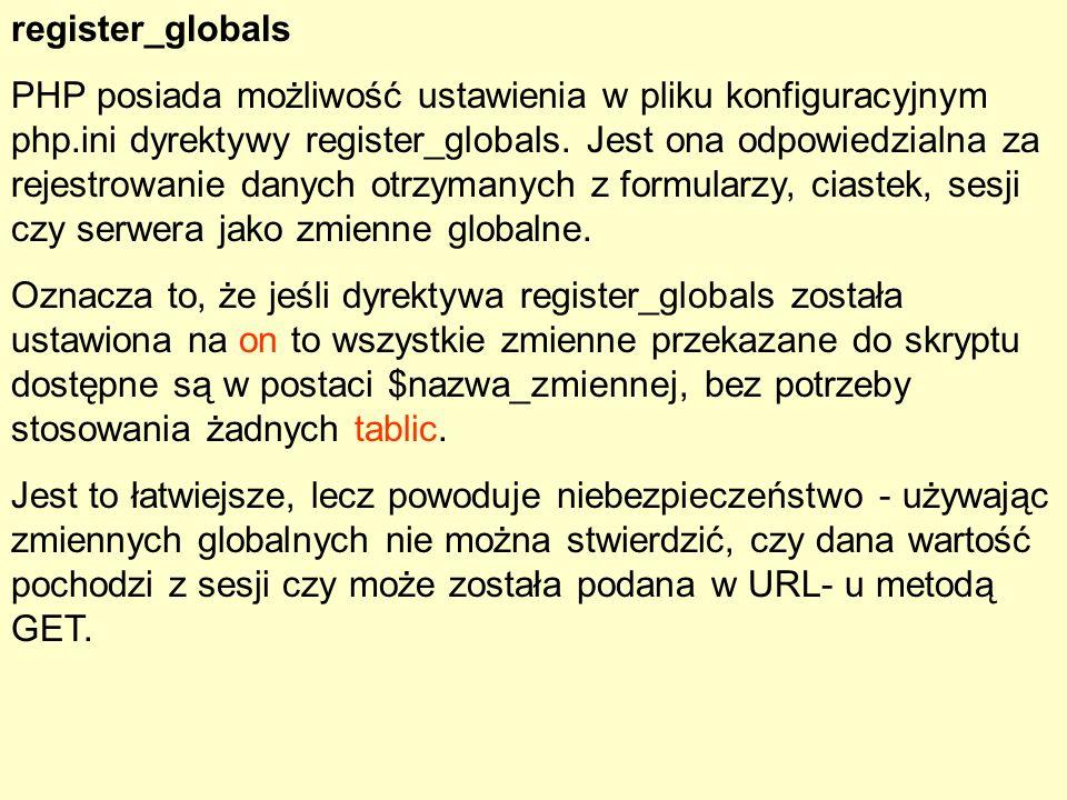register_globals PHP posiada możliwość ustawienia w pliku konfiguracyjnym php.ini dyrektywy register_globals. Jest ona odpowiedzialna za rejestrowanie