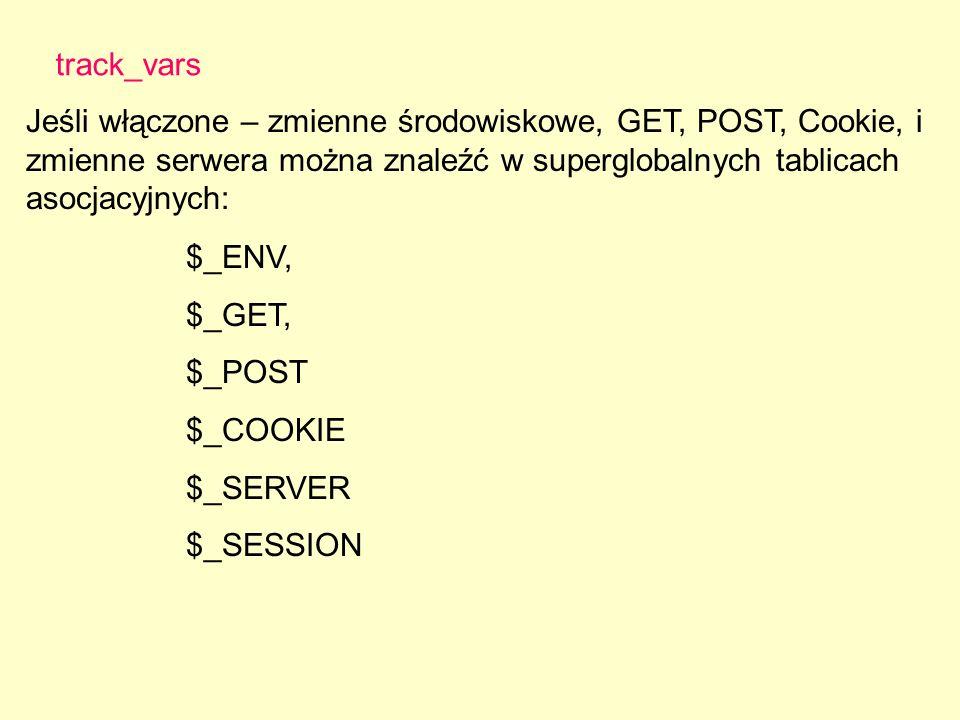 Jeśli włączone – zmienne środowiskowe, GET, POST, Cookie, i zmienne serwera można znaleźć w superglobalnych tablicach asocjacyjnych: track_vars $_ENV,