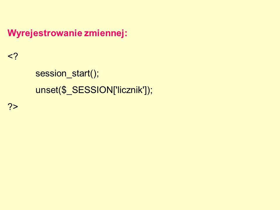 <? session_start(); unset($_SESSION['licznik']); ?> Wyrejestrowanie zmiennej: