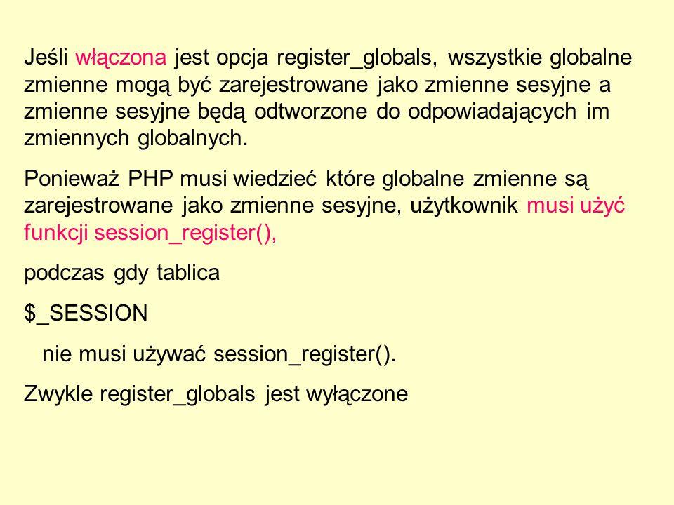 Jeśli włączona jest opcja register_globals, wszystkie globalne zmienne mogą być zarejestrowane jako zmienne sesyjne a zmienne sesyjne będą odtworzone