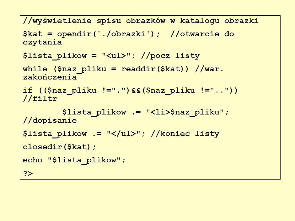 //wyświetlenie spisu obrazków w katalogu obrazki $kat = opendir('./obrazki'); //otwarcie do czytania $lista_plikow =