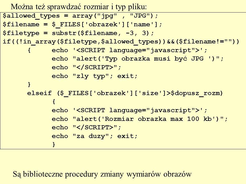 Można też sprawdzać rozmiar i typ pliku: $allowed_types = array(