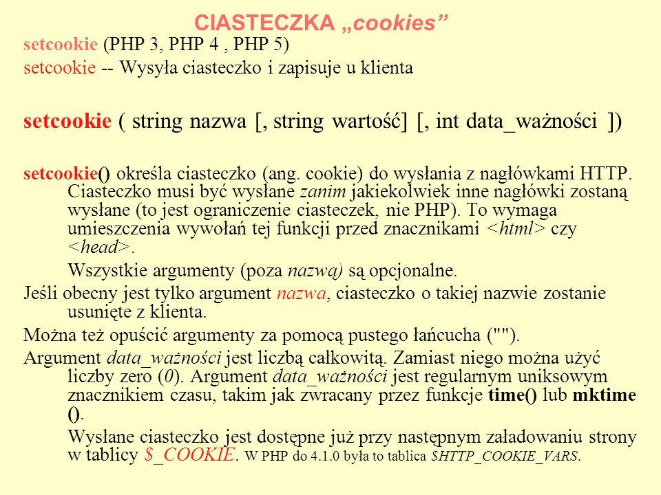 setcookie (PHP 3, PHP 4, PHP 5) setcookie -- Wysyła ciasteczko i zapisuje u klienta setcookie ( string nazwa [, string wartość] [, int data_ważności ]