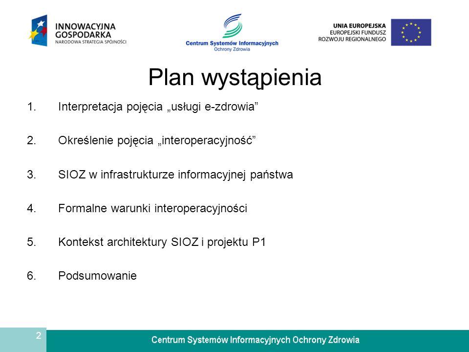 3 Interpretacja pojęcia usługi e-zdrowia Usługi związane z ochroną zdrowia, finansowane lub współfinansowane z budżetu państwa, należy traktować jako usługi publiczne.