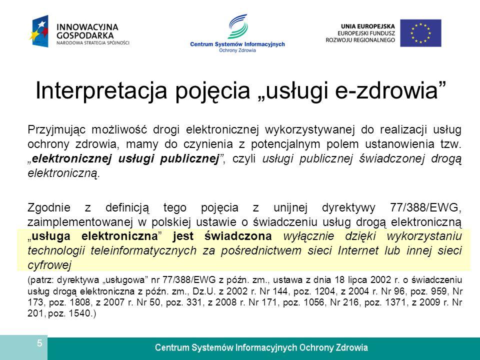 6 Interpretacja pojęcia usługi e-zdrowia A zatem: usługi e-zdrowia można potraktować jako usługi związane z ochroną zdrowia, które są świadczone z wykorzystaniem wyłącznie drogi elektronicznej.