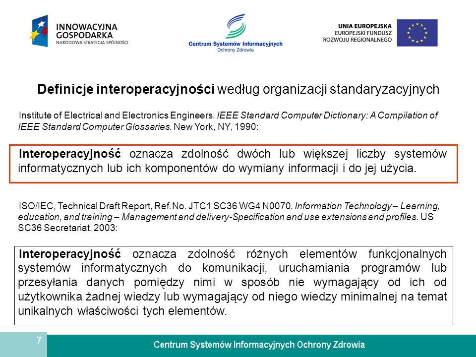 8 Interoperacyjność według wybranych organizacji i firm Gartner: Interoperacyjność, to zdolność dwóch lub większej liczby różnych podmiotów do wymiany informacji i do wykorzystywania informacji między nimi wymienianej.