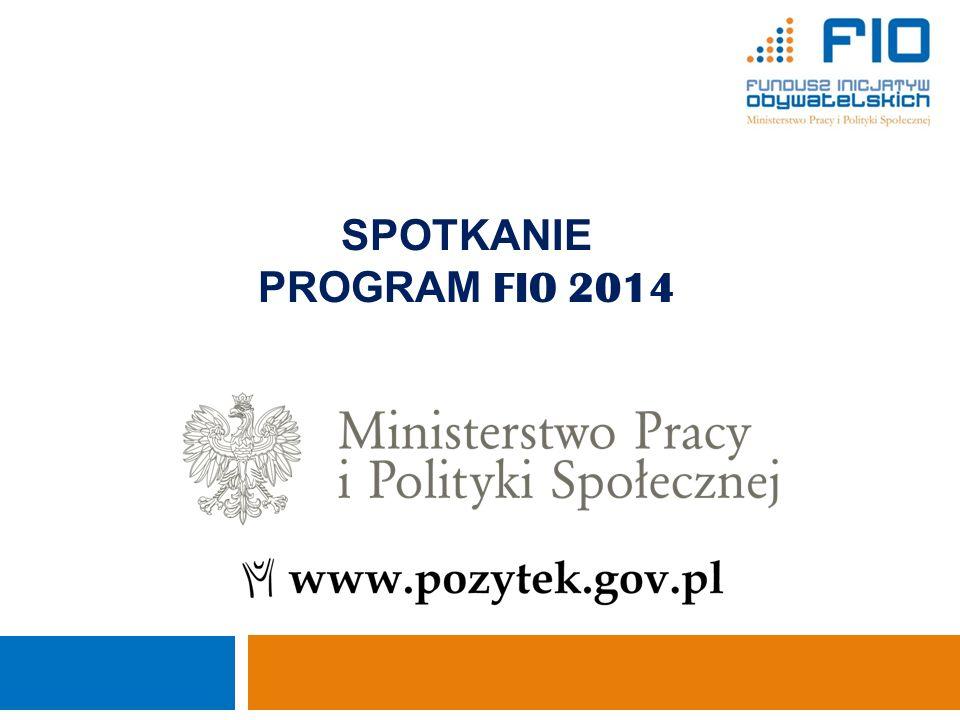 SPOTKANIE PROGRAM F IO 2014 Ministerstwo Pracy i Polityki Społecznej Departament Pożytku Publicznego 1