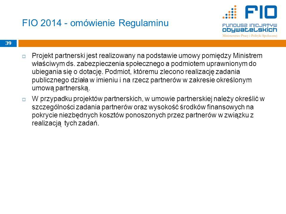 FIO 2014 - omówienie Regulaminu Projekt partnerski jest realizowany na podstawie umowy pomiędzy Ministrem właściwym ds. zabezpieczenia społecznego a p
