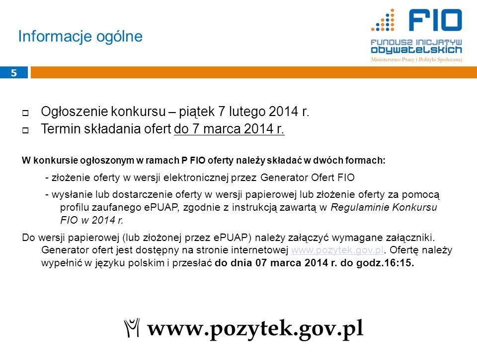 Informacje ogólne 5 Ogłoszenie konkursu – piątek 7 lutego 2014 r. Termin składania ofert do 7 marca 2014 r. W konkursie ogłoszonym w ramach P FIO ofer