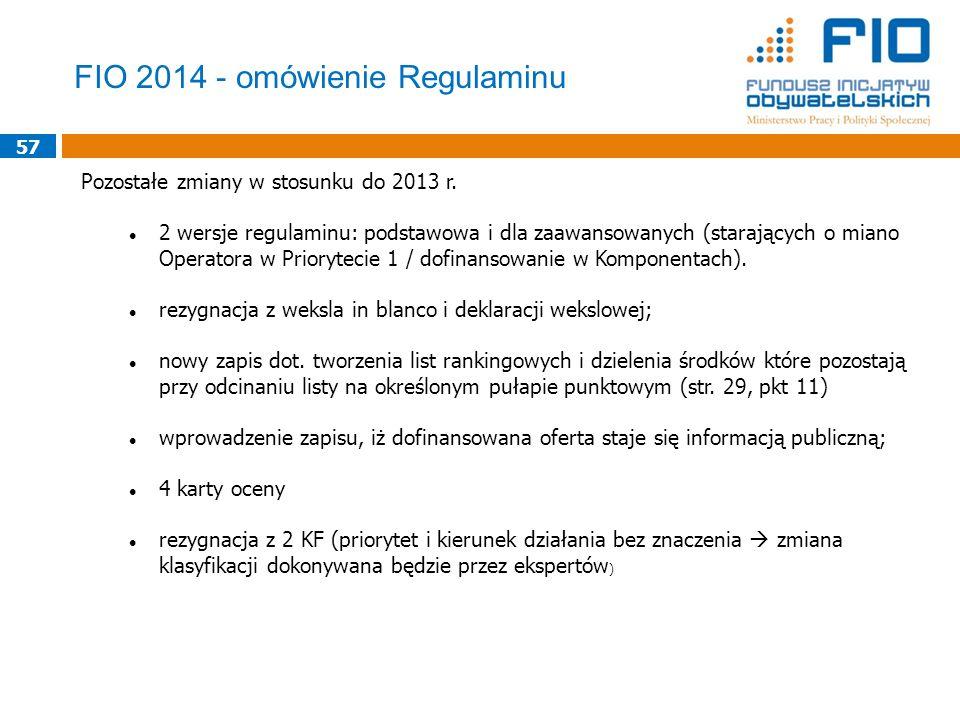57 Pozostałe zmiany w stosunku do 2013 r. 2 wersje regulaminu: podstawowa i dla zaawansowanych (starających o miano Operatora w Priorytecie 1 / dofina