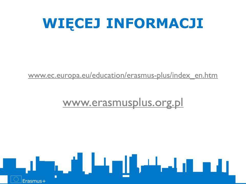 WIĘCEJ INFORMACJI www.ec.europa.eu/education/erasmus-plus/index_en.htm www.erasmusplus.org.pl