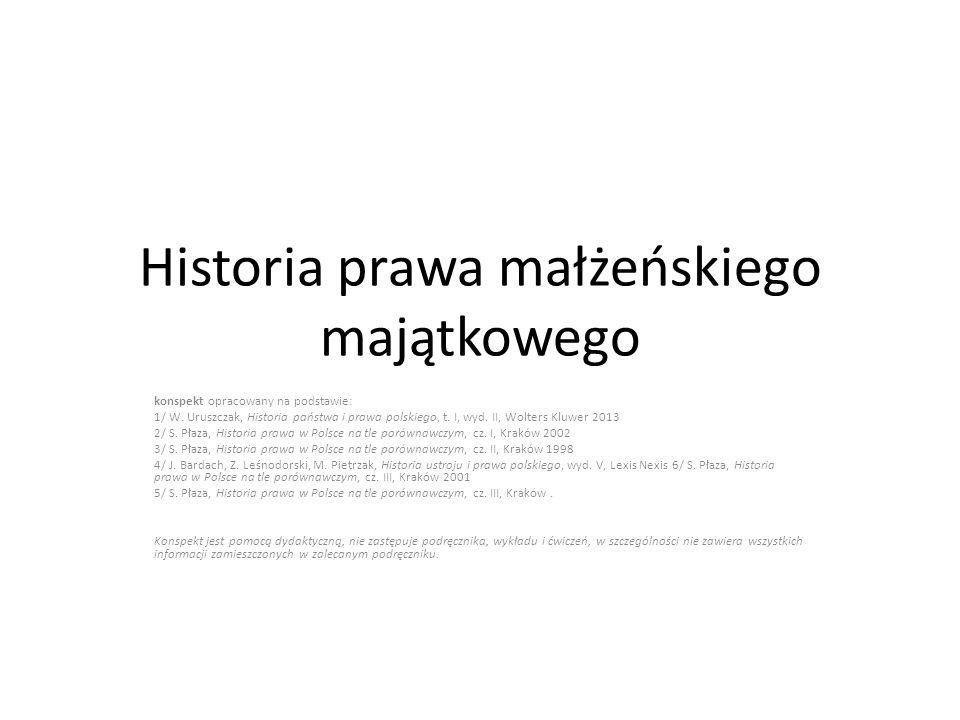 Historia prawa małżeńskiego majątkowego konspekt opracowany na podstawie: 1/ W. Uruszczak, Historia państwa i prawa polskiego, t. I, wyd. II, Wolters