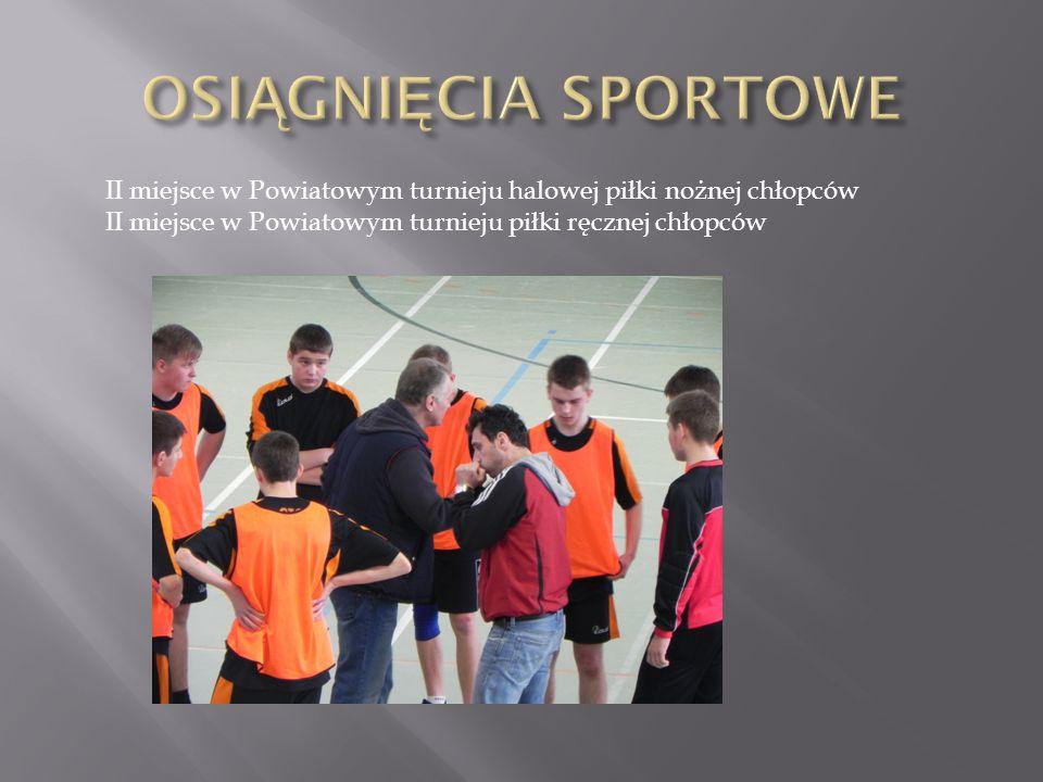 II miejsce w Powiatowym turnieju halowej piłki nożnej chłopców II miejsce w Powiatowym turnieju piłki ręcznej chłopców