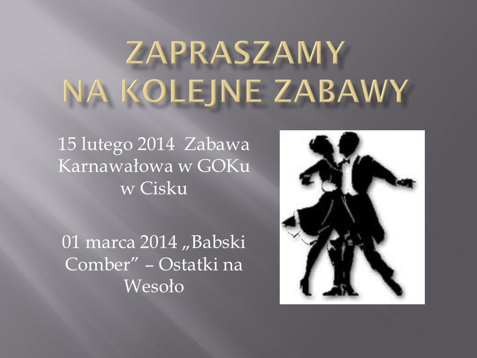 15 lutego 2014 Zabawa Karnawałowa w GOKu w Cisku 01 marca 2014 Babski Comber – Ostatki na Wesoło
