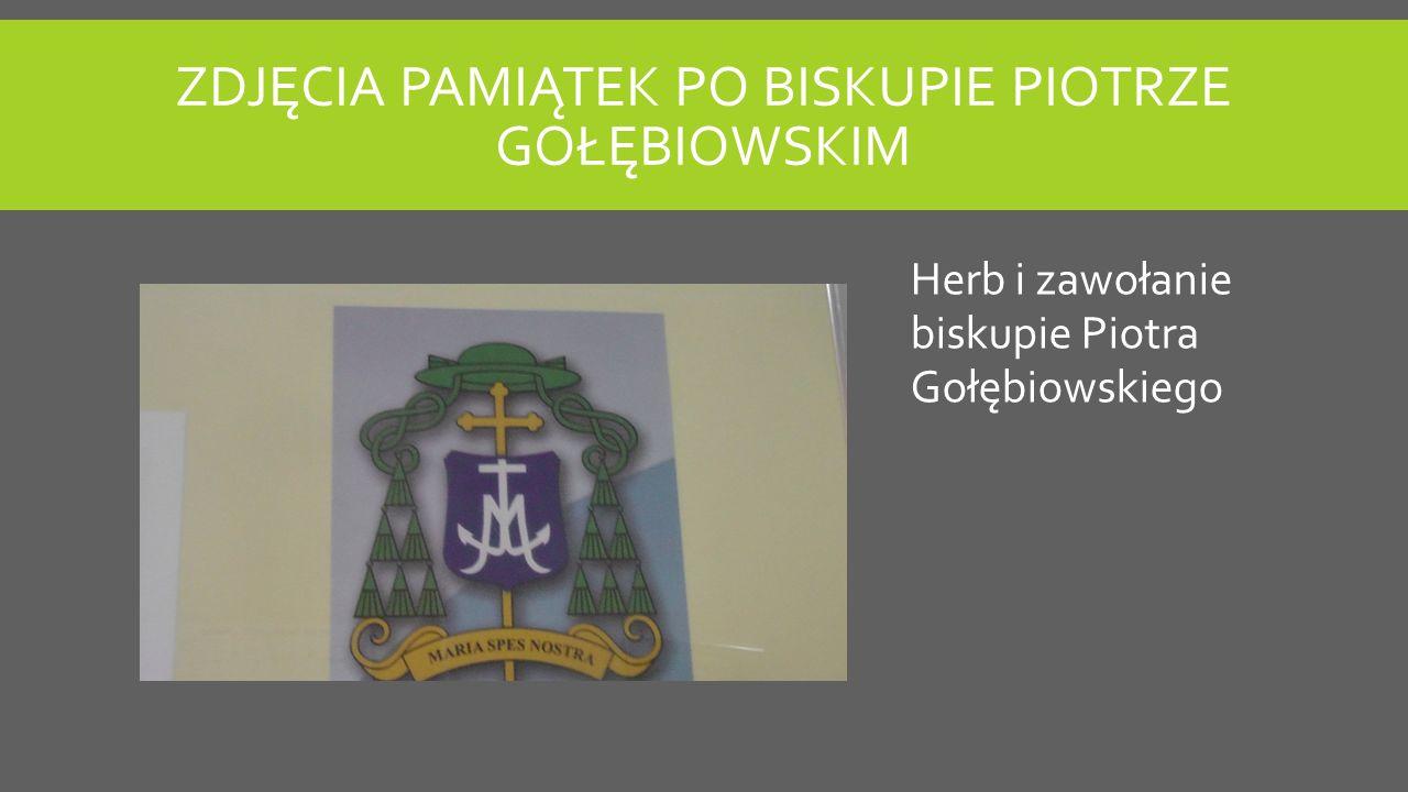 ZDJĘCIA PAMIĄTEK PO BISKUPIE PIOTRZE GOŁĘBIOWSKIM Herb i zawołanie biskupie Piotra Gołębiowskiego
