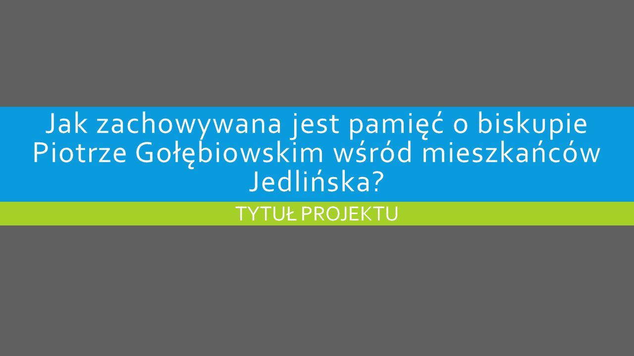 Jak zachowywana jest pamięć o biskupie Piotrze Gołębiowskim wśród mieszkańców Jedlińska.