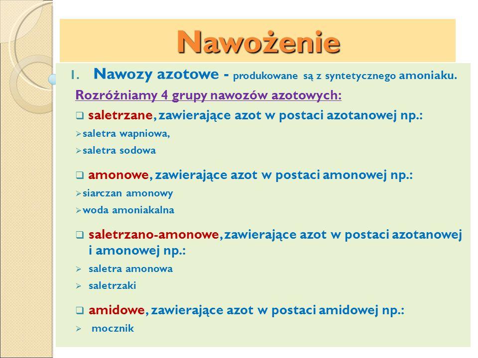 Nawożenie 1. Nawozy azotowe - produkowane są z syntetycznego amoniaku. Rozróżniamy 4 grupy nawozów azotowych: saletrzane, zawierające azot w postaci a