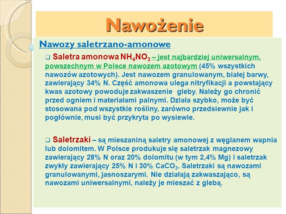 Nawożenie Nawozy saletrzano-amonowe Saletra amonowa NH 4 NO 3 – jest najbardziej uniwersalnym, powszechnym w Polsce nawozem azotowym (45% wszystkich n