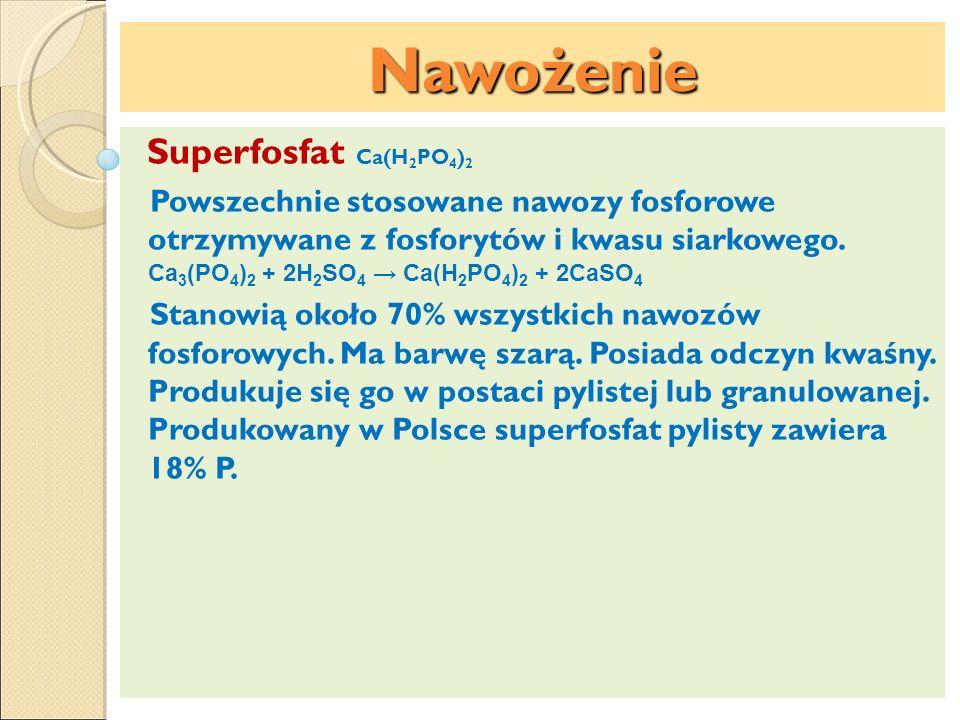 Nawożenie Superfosfat Ca(H 2 PO 4 ) 2 Powszechnie stosowane nawozy fosforowe otrzymywane z fosforytów i kwasu siarkowego. Ca 3 (PO 4 ) 2 + 2H 2 SO 4 C