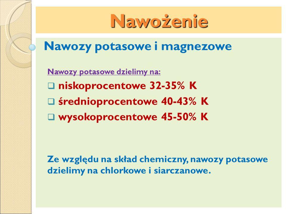 Nawożenie Nawozy potasowe i magnezowe Nawozy potasowe dzielimy na: niskoprocentowe 32-35% K średnioprocentowe 40-43% K wysokoprocentowe 45-50% K Ze wz