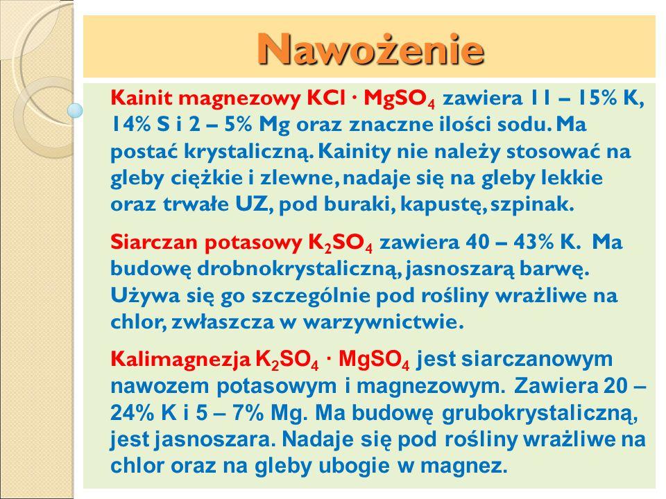 Nawożenie Kainit magnezowy KCl MgSO 4 zawiera 11 – 15% K, 14% S i 2 – 5% Mg oraz znaczne ilości sodu. Ma postać krystaliczną. Kainity nie należy stoso