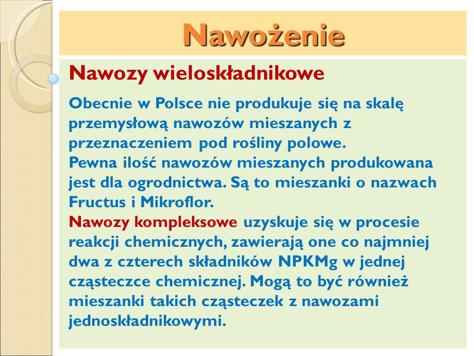 Nawożenie Nawozy wieloskładnikowe Obecnie w Polsce nie produkuje się na skalę przemysłową nawozów mieszanych z przeznaczeniem pod rośliny polowe. Pewn