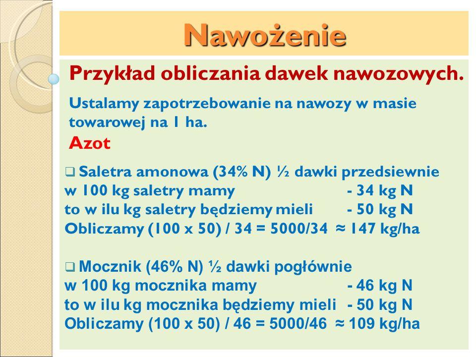 Nawożenie Przykład obliczania dawek nawozowych. Ustalamy zapotrzebowanie na nawozy w masie towarowej na 1 ha. Azot Saletra amonowa (34% N) ½ dawki prz