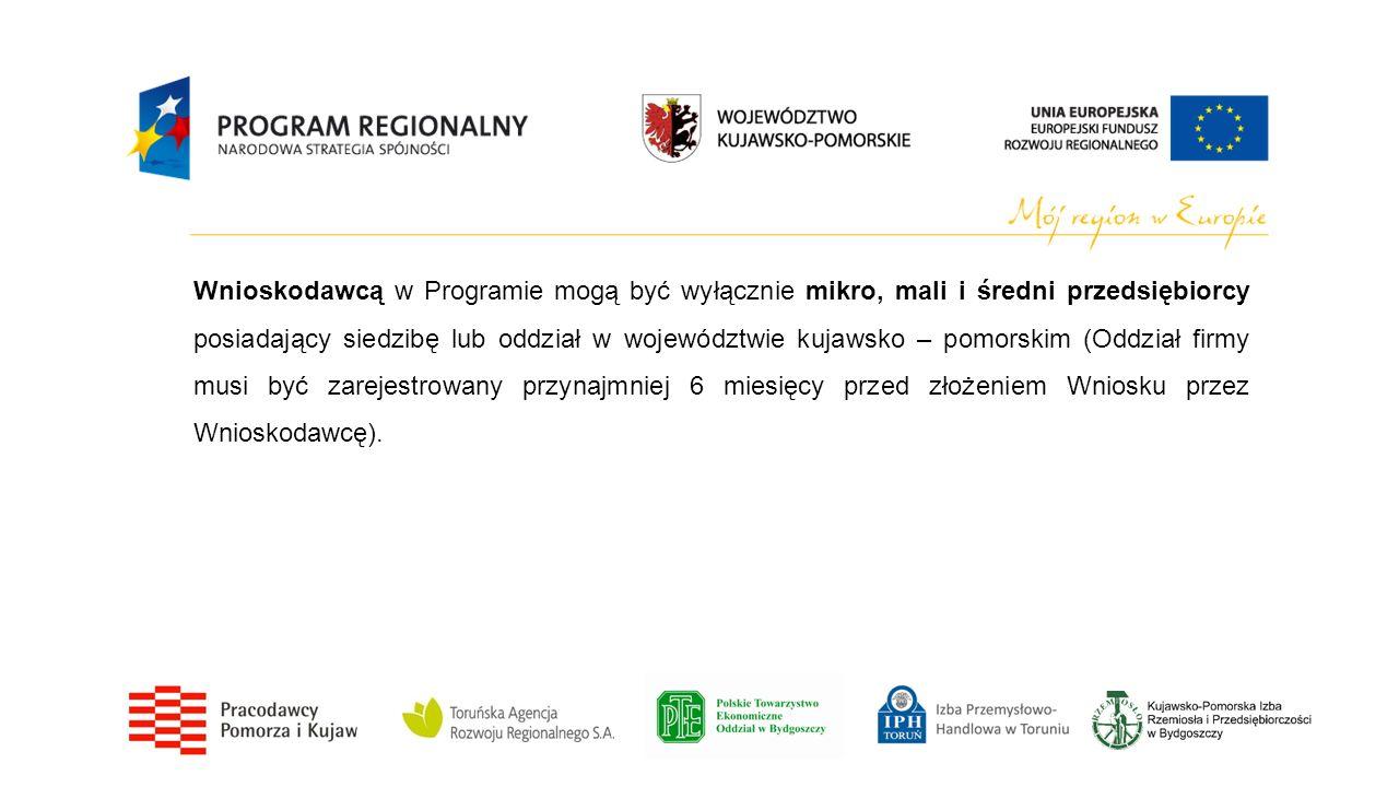 Wnioskodawcą w Programie mogą być wyłącznie mikro, mali i średni przedsiębiorcy posiadający siedzibę lub oddział w województwie kujawsko – pomorskim (