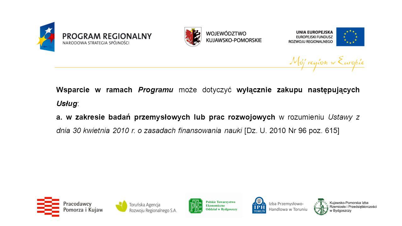 a. w zakresie badań przemysłowych lub prac rozwojowych w rozumieniu Ustawy z dnia 30 kwietnia 2010 r. o zasadach finansowania nauki [Dz. U. 2010 Nr 96