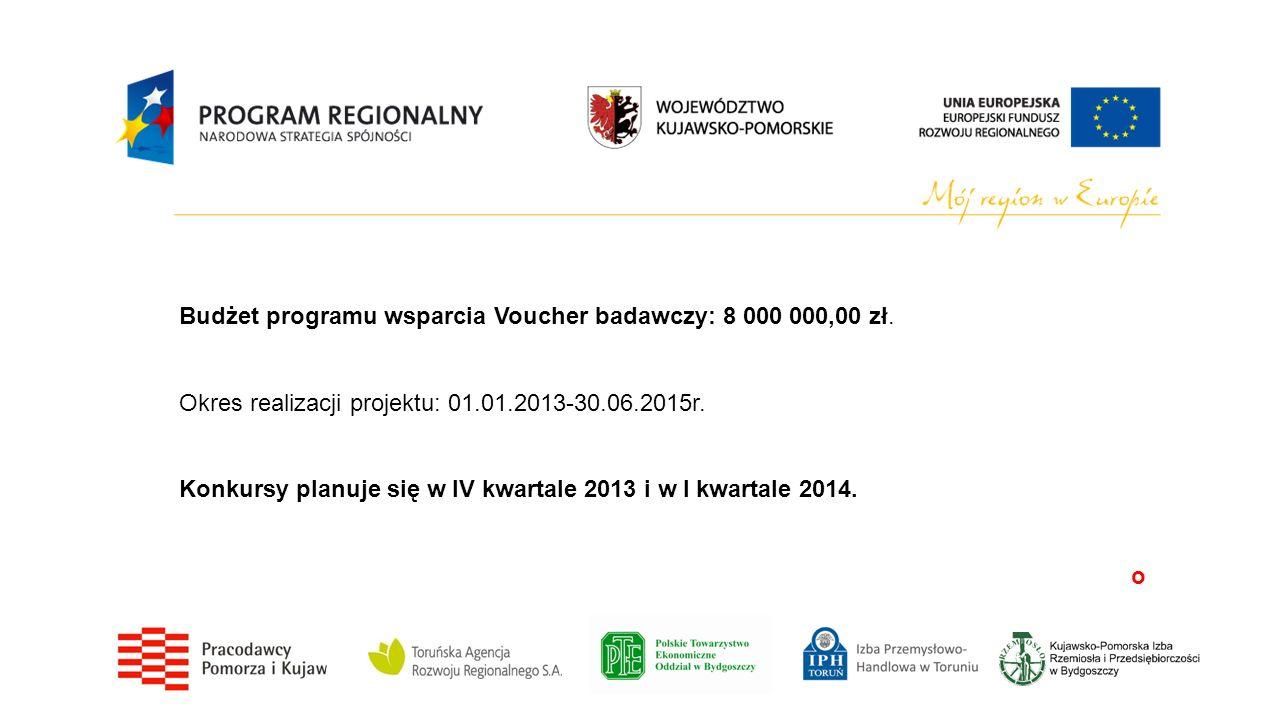 Budżet programu wsparcia Voucher badawczy: 8 000 000,00 zł. Okres realizacji projektu: 01.01.2013-30.06.2015r. Konkursy planuje się w IV kwartale 2013