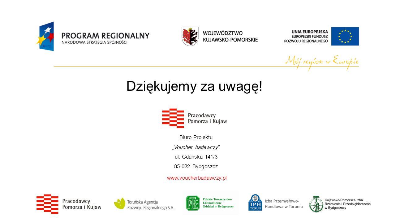 Biuro ProjektuVoucher badawczy ul. Gdańska 141/3 85-022 Bydgoszcz www.voucherbadawczy.pl Dziękujemy za uwagę!