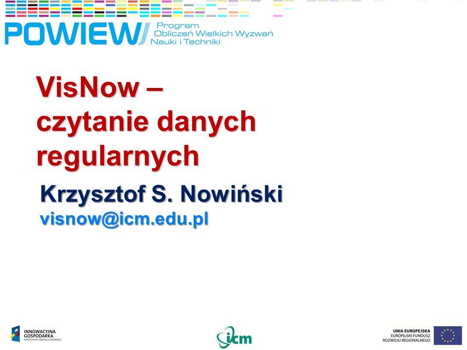 VisNow – czytanie danych regularnych Krzysztof S. Nowiński visnow@icm.edu.pl