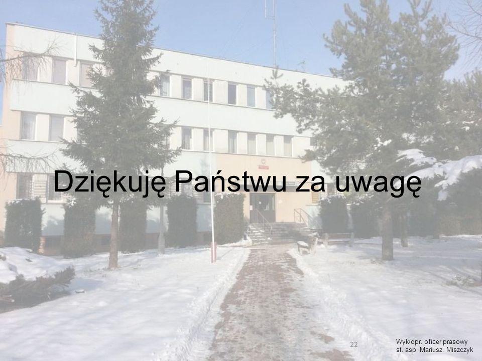 22 Dziękuję Państwu za uwagę Wyk/opr. oficer prasowy st. asp. Mariusz. Miszczyk
