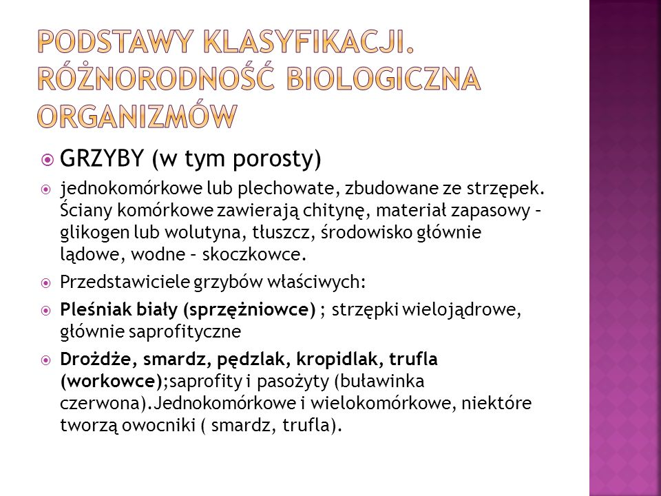 GRZYBY (w tym porosty) jednokomórkowe lub plechowate, zbudowane ze strzępek. Ściany komórkowe zawierają chitynę, materiał zapasowy – glikogen lub wolu
