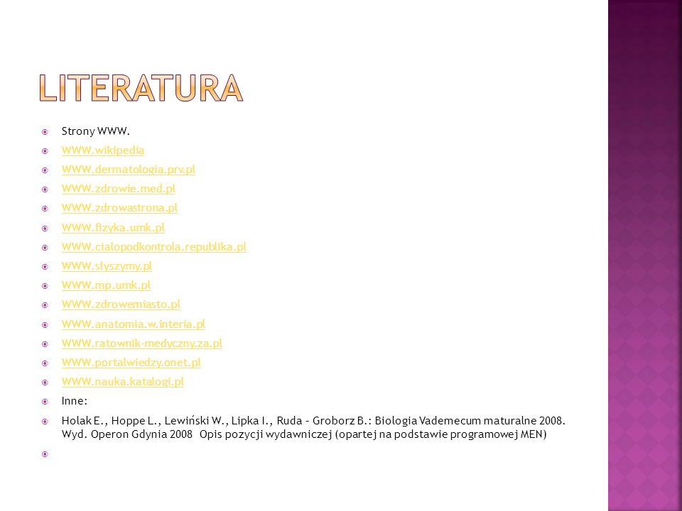 Strony WWW. WWW.wikipedia WWW.dermatologia.prv.pl WWW.zdrowie.med.pl WWW.zdrowastrona.pl WWW.fizyka.umk.pl WWW.cialopodkontrola.republika.pl WWW.słysz