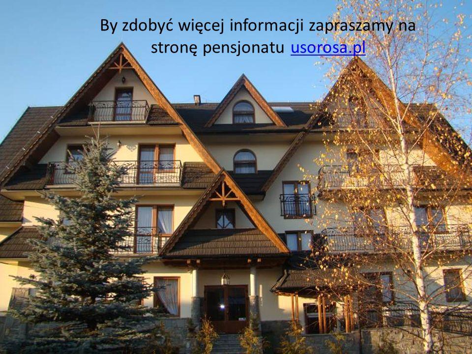 By zdobyć więcej informacji zapraszamy na stronę pensjonatu usorosa.plusorosa.pl