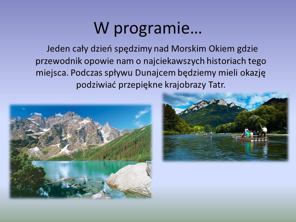 W programie… Jeden cały dzień spędzimy nad Morskim Okiem gdzie przewodnik opowie nam o najciekawszych historiach tego miejsca. Podczas spływu Dunajcem