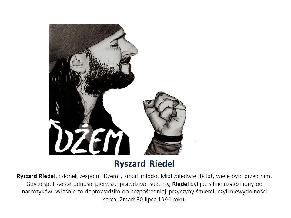Ryszard Riedel Ryszard Riedel, członek zespołu Dżem , zmarł młodo.