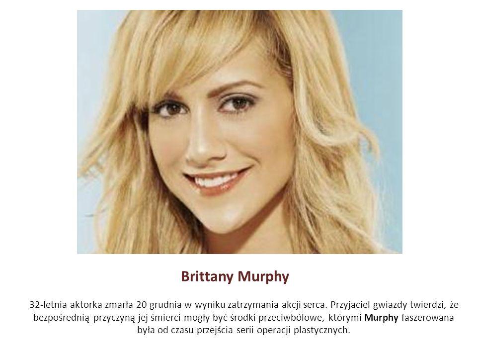 Brittany Murphy 32-letnia aktorka zmarła 20 grudnia w wyniku zatrzymania akcji serca. Przyjaciel gwiazdy twierdzi, że bezpośrednią przyczyną jej śmier
