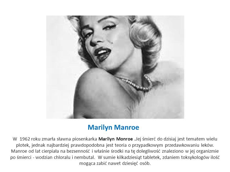 Marilyn Manroe W 1962 roku zmarła sławna piosenkarka Marilyn Monroe.Jej śmierć do dzisiaj jest tematem wielu plotek, jednak najbardziej prawdopodobna jest teoria o przypadkowym przedawkowaniu leków.