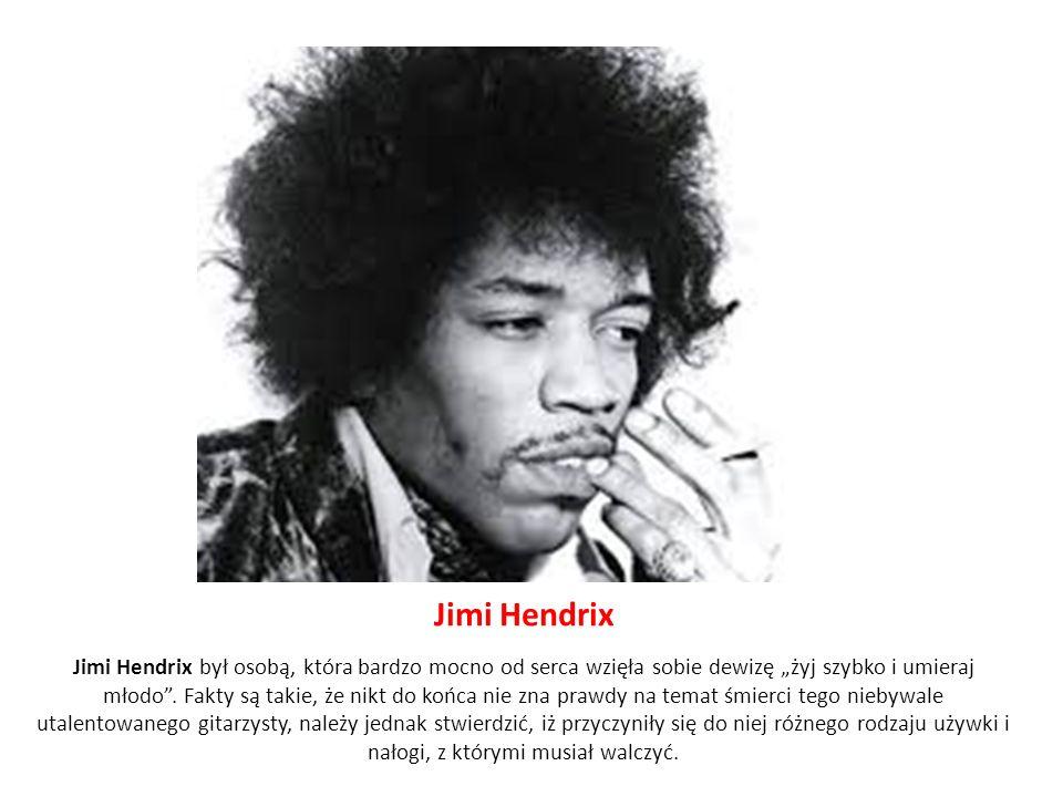 Jimi Hendrix Jimi Hendrix był osobą, która bardzo mocno od serca wzięła sobie dewizę żyj szybko i umieraj młodo.