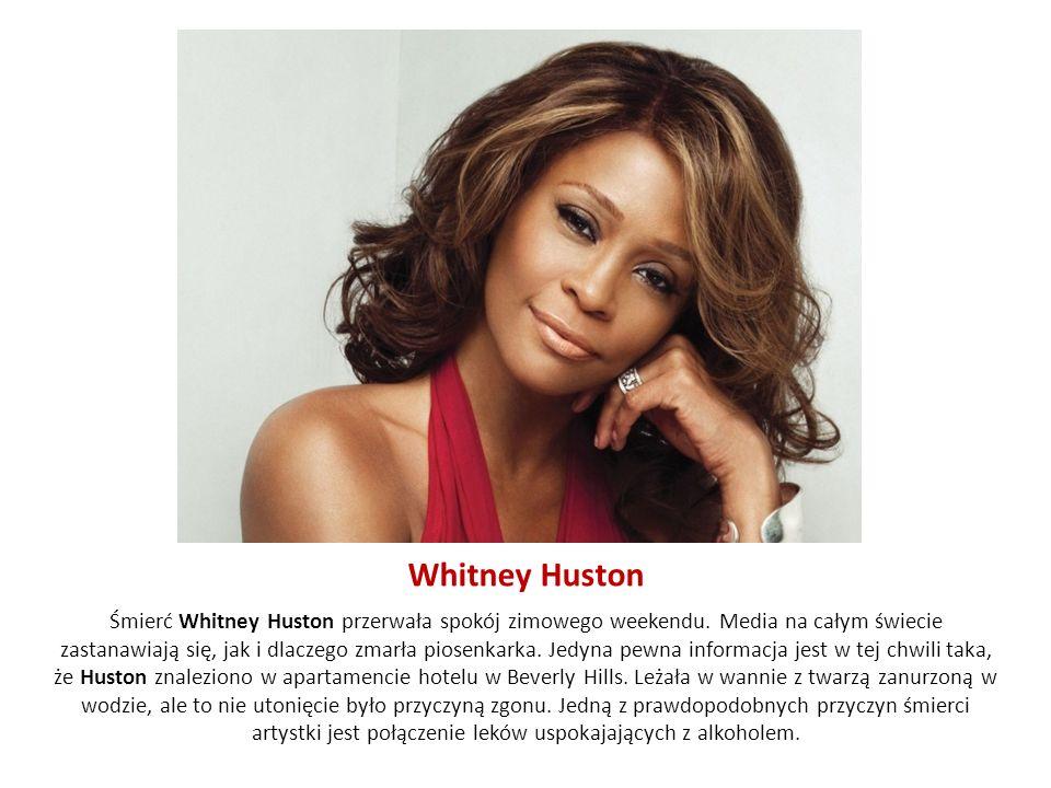Whitney Huston Śmierć Whitney Huston przerwała spokój zimowego weekendu. Media na całym świecie zastanawiają się, jak i dlaczego zmarła piosenkarka. J