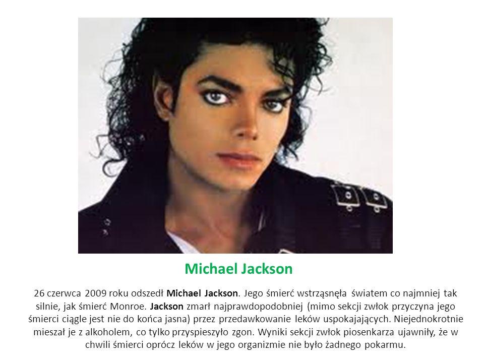 Michael Jackson 26 czerwca 2009 roku odszedł Michael Jackson. Jego śmierć wstrząsnęła światem co najmniej tak silnie, jak śmierć Monroe. Jackson zmarł