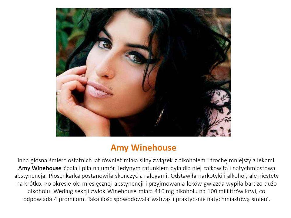 Amy Winehouse Inna głośna śmierć ostatnich lat również miała silny związek z alkoholem i trochę mniejszy z lekami. Amy Winehouse ćpała i piła na umór.