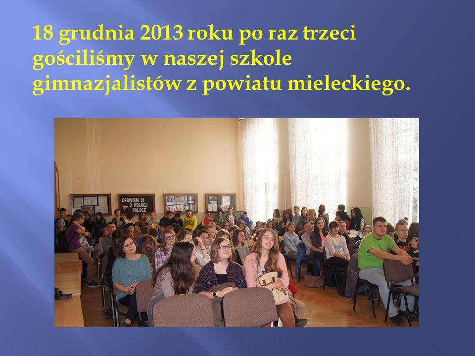 18 grudnia 2013 roku po raz trzeci gościliśmy w naszej szkole gimnazjalistów z powiatu mieleckiego.