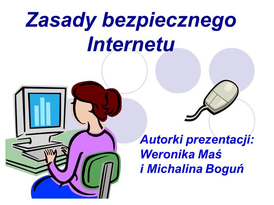 Zasady bezpiecznego Internetu Autorki prezentacji: Weronika Maś i Michalina Boguń