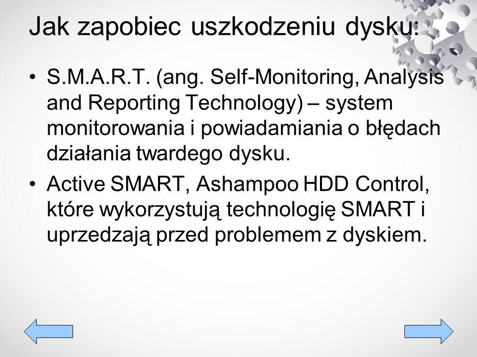 Jak zapobiec uszkodzeniu dysku: S.M.A.R.T. (ang. Self-Monitoring, Analysis and Reporting Technology) – system monitorowania i powiadamiania o błędach